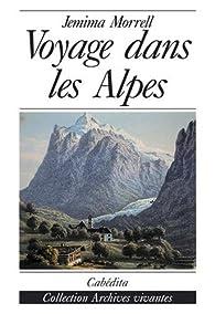 Voyage dans les Alpes en 1863. Carnet de route par Jemina Morrell