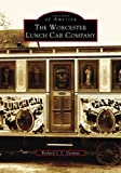 The Worcester Lunch Car Company, Richard J. Gutman, 0738535834