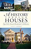 img - for A History Through Houses: Cape Cod's Varied Residential Architecture book / textbook / text book