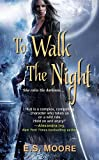 To Walk the Night, E. S. Moore, 0758268726