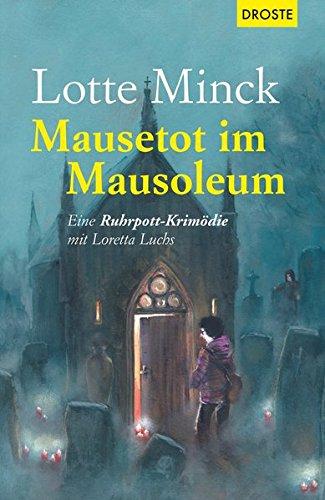 Mausetot im Mausoleum: Eine Ruhrpott-Krimödie mit Loretta Luchs