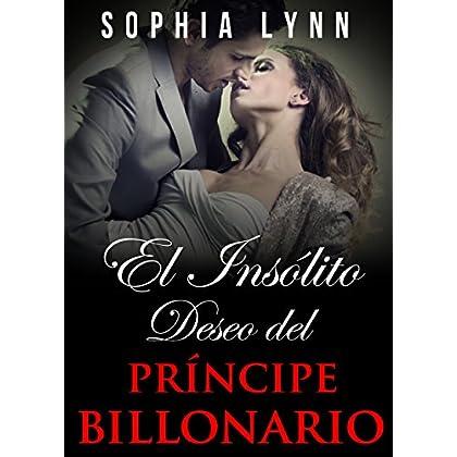 El Insólito Deseo del Príncipe Billonario (Spanish Edition)