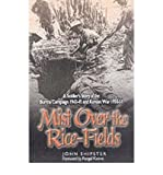 img - for [Mist on the Rice-Fields: A Soldier's Story of the Burma Campaign 1943-45 and Korean War 1950-51] (By: John Shipster) [published: February, 2002] book / textbook / text book