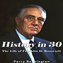 History in 30: The Life of Franklin D. Roosevelt Audiobook by Percy Bennington Narrated by Scott Clem