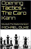 Opening Tactics - The Caro Kann: Volume 6:  The Modern Variation-Michael Duke