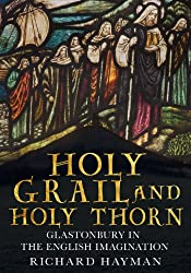 Holy Grail and Holy Thorn: Glastonbury in the English Imagination