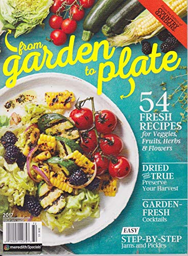 from garden to plate, from the Edition of COUNTRY GARDENS, MAGAZINE JULY 2017, 54 FRESH RECIPES for veggies, fruits, Herbs, Flowers ()