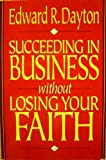 Succeeding in Business Without Losing Your Faith, Edward R. Dayton, 0801030161