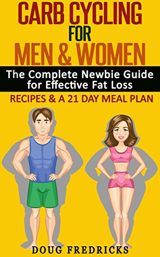Carb Cycling: for Men & Women: The Complete Newbie Guide for Effective Fat Loss - Including Recipes & (The Carb Cycling Diet)