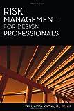 Risk Management for Design Professionals, William G. Ramroth, 1427754764