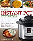 Book cover from Instant Pot Whole 30 Cookbook: Delicious, Simple, and Quick Whole Food Instant Pot Recipes For Everyone (Instant Pot Cookbook) by Sarah Dern