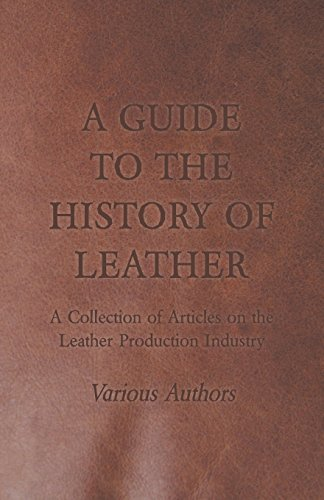 Download By Various A Guide to the History of Leather - A Collection of Articles on the Leather Production Industry [Paperback] ebook