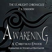 Awakening: A Christmas Episode of the Starlight Chronicles | C. S. Johnson