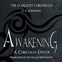 Awakening: A Christmas Episode of the Starlight Chronicles Audiobook by C. S. Johnson Narrated by Nicholas Santasier