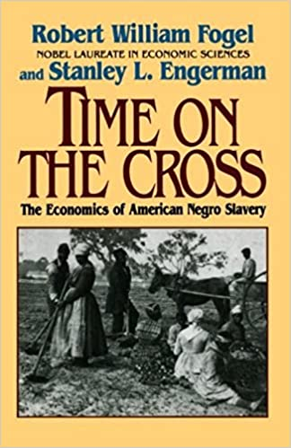 Image result for Time on the Cross: The Economics of American Negro Slavery, W. Fogel
