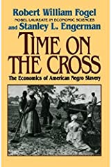 Time on the Cross: The Economics of American Slavery Paperback