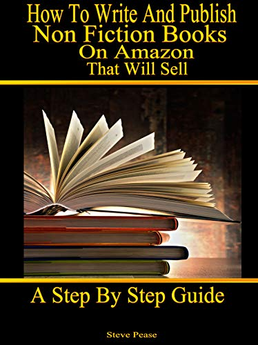 How to write and publish nonfiction books on Amazon that will sell: A step by step guide by [Pease, Steve]