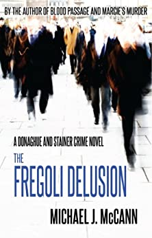 The Fregoli Delusion (The Donaghue and Stainer Crime Novel Series Book 3) by [McCann, Michael J.]
