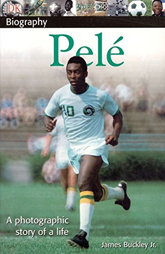 DK Biography: Pele: A Photographic Story of a Life (Top 10 Best Soccer Players In The World)