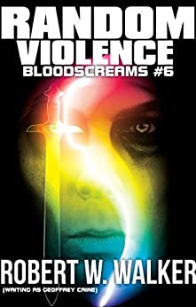 RANDOM VIOLENCE: Archaeology vs. Supernatural (Bloodscreams #6) by [Walker, Robert W.]