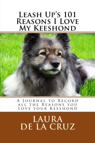 Read Online Leash Up's 101 Reasons I Love My Keeshond: A Journal to Record all the Reasons you Love your Keeshond pdf