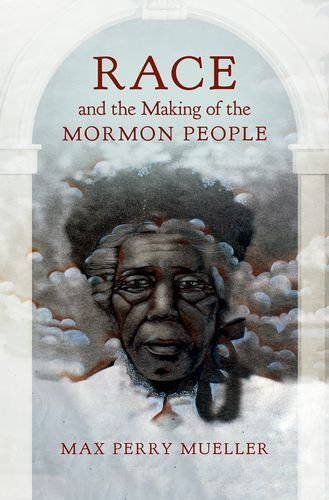Race and the Making of the Mormon (Race Mitt)