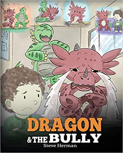 Teach Your Dragon How To Deal With The Bully A Cute Children Story To Teach Kids About Dealing with Bullying in Schools. Dragon and The Bully
