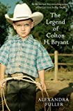 The Legend of Colton H. Bryant by Alexandra Fuller front cover