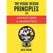 The Visual Design Principles for Advertisers & Marketers: Improve Your Marketing Results With Visuals That Sell