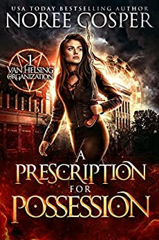 A Prescription for Possession (Van Helsing Organization Book 1) by [Cosper, Noree]