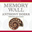 Memory Wall: Stories Audiobook by Anthony Doerr Narrated by Louis Changchien, Jennifer Ikeda, Lisette Lecat, Christina Moore, Tom Stechschulte, Suzanne Toren