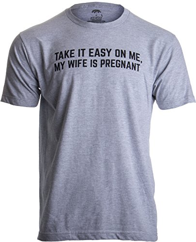 Take it Easy on Me, My Wife is Pregnant | Funny New Dad Be Nice Father's T-Shirt-(Adult,L) Sport Grey