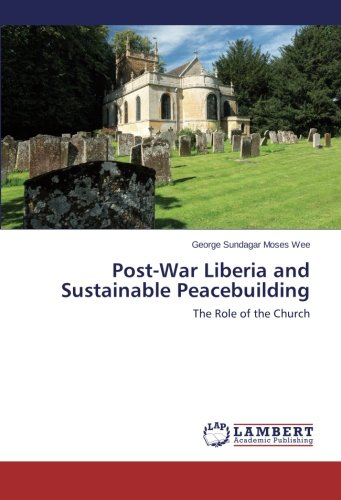 Post-War Liberia and Sustainable Peacebuilding: The Role of the Church PDF