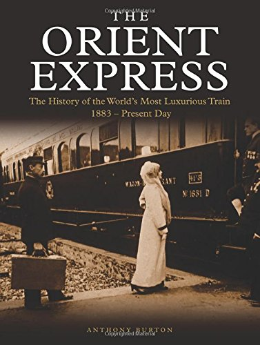 The Orient Express: The History of the World's Most Luxurious Train 1883–Present Day (Golden Age of Travel)