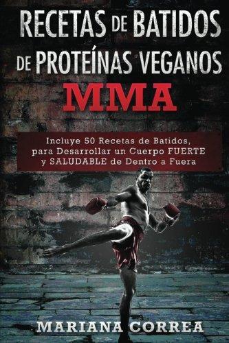 RECETAS De BATIDOS De PROTEINAS VEGANOS MMA: Incluye 50 ...