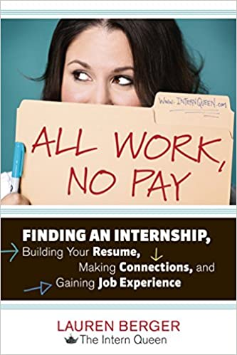 amazoncom all work no pay finding an internship building your resume making connections and gaining job experience 9781607741688 lauren berger