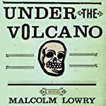 Under the Volcano: A Novel | Malcolm Lowry