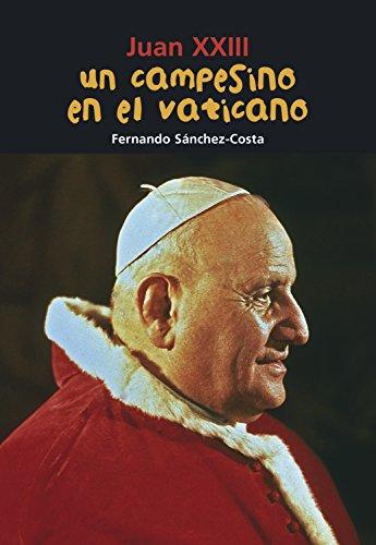 Un campesino en el Vaticano: Juan XXIII (Biografia joven) (Spanish Edition) [Fernando Sanchez-Costa] (Tapa Blanda)