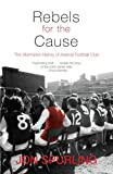 img - for Rebels for the Cause: The Alternative History of Arsenal Football Club by Jon Spurling (2004-09-01) book / textbook / text book