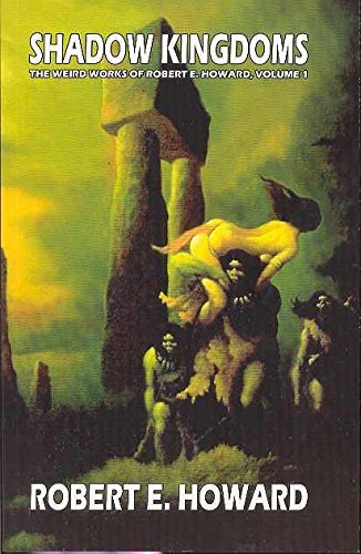 Robert E. Howard's Weird Works Volume 1: Shadow Kingdoms (v. 1)