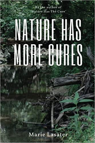 Nature Has More Cures by Marie Lasater (2016-11-30)