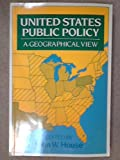 United States Public Policy : A Geographical View, John W. House, 0198741170