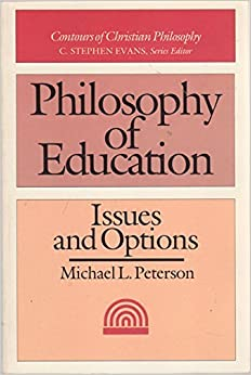 Book Philosophy of Education: Issues and Options (Contours of Christian Philosophy) by Michael L. Peterson (1986-09-02)