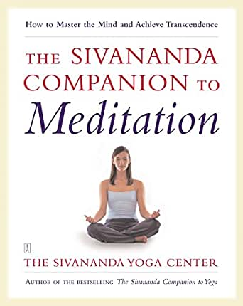 The Sivananda Companion to Meditation: How to Master the ...