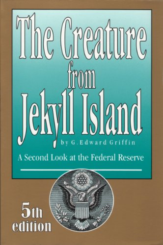 The Creature from Jekyll Island: A Second Look at the Federal - Reserve Federal Bank