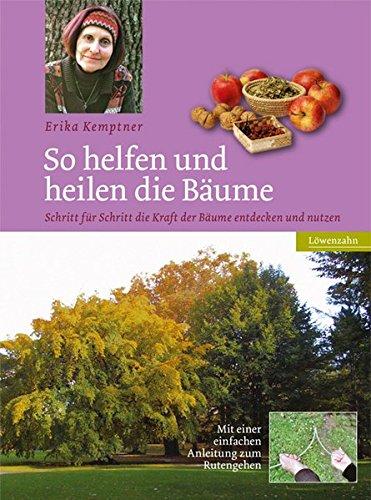 So helfen und heilen die Bäume: Schritt für Schritt die Kraft der Bäume entdecken und nutzen Gebundenes Buch – 17. Juni 2013 Erika Kemptner Löwenzahn Verlag 3706624044 Garten / Pflanzen / Natur