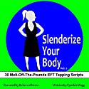 Slenderize Your Body, Volume II: 30 Melt-off-the-Pounds EFT Tapping Scripts for Weight Loss Speech by Cynthia Magg Narrated by Rebecca Ortese