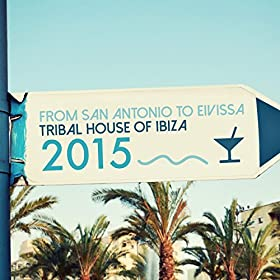 From san antonio to eivissa tribal house of for Latest tribal house music