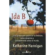 Ida B: Y Sus Planes Para Potenciar La Diversion, Evitar Desastres Y (Posiblemente) Salvar El Mundo (Spanish Edition)