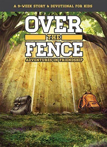 Over the Fence: Adventures in Friendship (a 9-Week Story & Devotional for Kids)